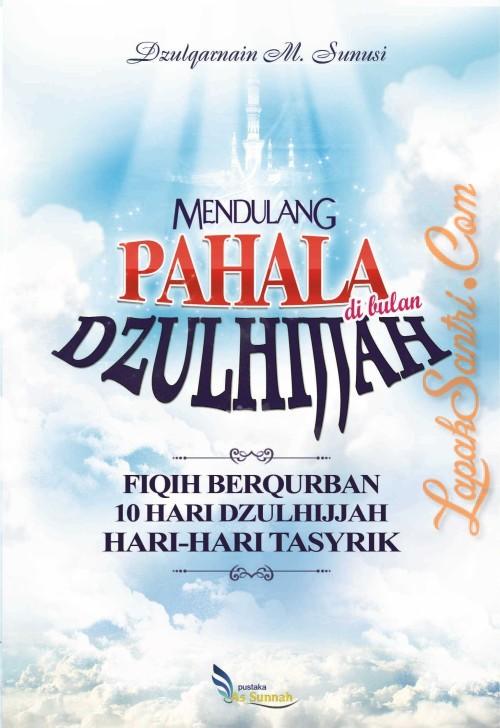 Mendulang Pahala di Bulan Dzulhijjah - Fiqih Berqurban, 10 Hari Dzulhijjah, dan Hari-Hari Tasyriq