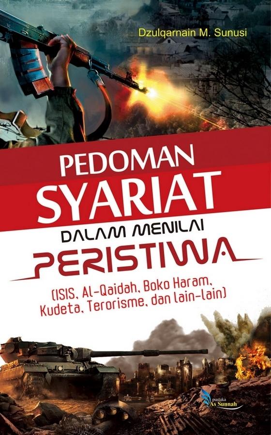 Pedoman Syariat Dalam Menilai Peristiwa (ISIS, Al-Qaidah, Boko Haram, Kudeta, Terorisme, dan lain-lain)