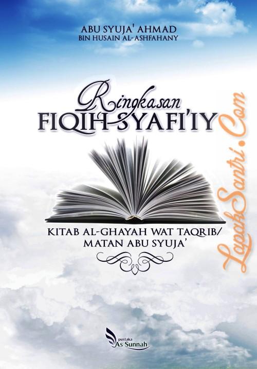 Ringkasan Fiqih Syafi'iy - Kitab Al-Ghayan Wat Taqrib Matan Abu Syuja'